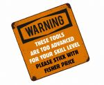 Funny THESE TOOLS ARE TOO ADVANCED FOR YOU Slogan External Vinyl Car Or Tool Box Sticker 100x100mm
